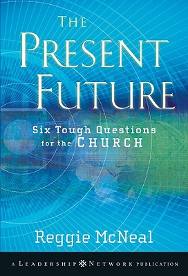 The Present Future: Six Tough Questions for the Church - McNeal, Reggie