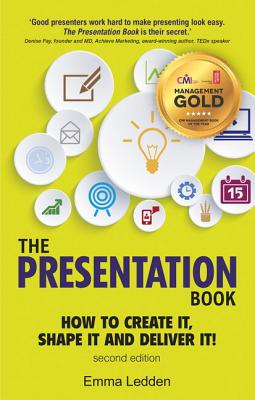 The Presentation Book, 2/E: How to Create it, Shape it and Deliver it! Improve Your Presentation Skills Now - Ledden, Emma
