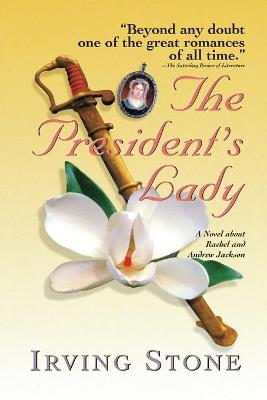 The President's Lady: A Novel about Rachel and Andrew Jackson - Stone, Irving