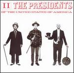The Presidents of the United States of America: II
