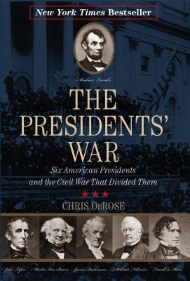 The Presidents' War: Six American Presidents and the Civil War That Divided Them - DeRose, Chris