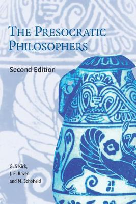 The Presocratic Philosophers: A Critical History with a Selcetion of Texts - Kirk, G S, F.B.A., and Raven, John E, and Schofield, Malcolm (Photographer)