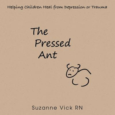 The Pressed Ant: Helping Children Heal from Depression or Trauma - Vick Rn, Suzanne