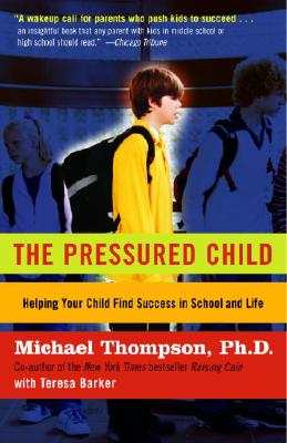 The Pressured Child: Freeing Our Kids from Performance Overdrive and Helping Them Find Success in School and Life - Thompson, Michael