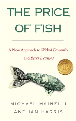 The Price of Fish: A New Approach to Wicked Economics - Mainelli, Michael, and Harris, Ian