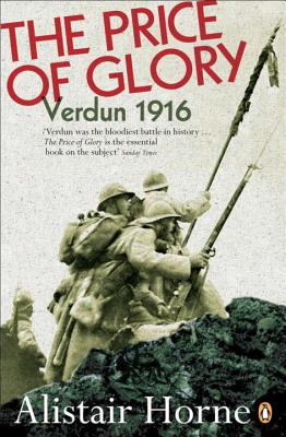 The Price of Glory: Verdun 1916; Revised Edition - Horne, Alistair, Sir