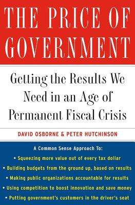 The Price of Government: Getting the Results We Need in an Age of Permanent Fiscal Crisis - Osborne, David, and Hutchinson, Peter