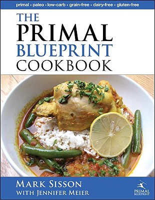 The Primal Blueprint Cookbook: Primal, Low Carb, Paleo, Grain-Free, Dairy-Free and Gluten-Free - Meier, Jennifer, and Sisson, Mark
