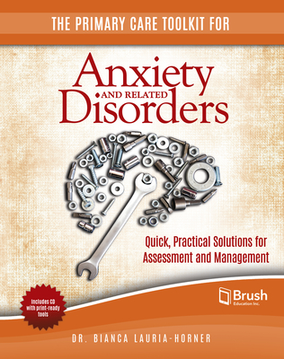 The Primary Care Toolkit for Anxiety and Related Disorders: Quick, Practical Solutions for Assessment and Management - Lauria-Horner