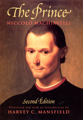 The Prince: Second Edition - Machiavelli, Niccolo, and Mansfield, Harvey C (Translated by)