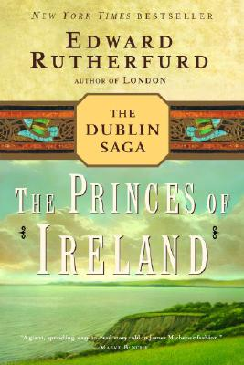 The Princes of Ireland: The Dublin Saga - Rutherfurd, Edward