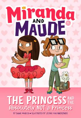 The Princess and the Absolutely Not a Princess - Wunsch, Emma