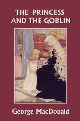 The Princess and the Goblin (Yesterday's Classics) - MacDonald, George