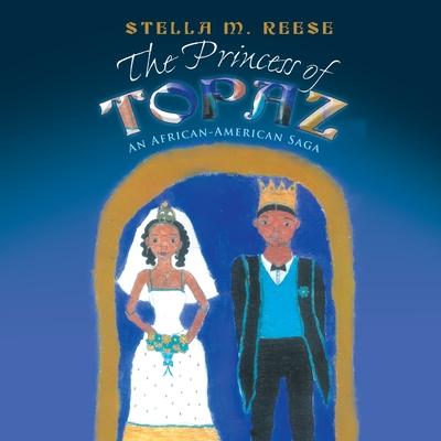 The Princess of Topaz: An African American Saga - Stella M Reese