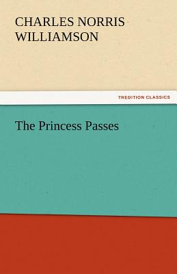The Princess Passes - Williamson, C N