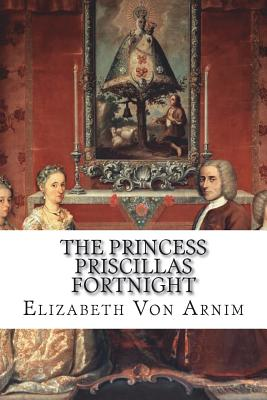 The Princess Priscillas Fortnight - Von Arnim, Elizabeth