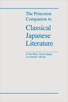 The Princeton Companion to Classical Japanese Literature - Miner, Earl Roy, and Morrell, Robert E, and Odagiri, Hiroko