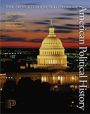 The Princeton Encyclopedia of American Political History. (Two Volume Set) - Kazin, Michael (Editor), and Edwards, Rebecca (Editor), and Rothman, Adam (Editor)