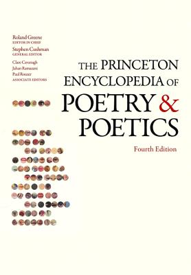 The Princeton Encyclopedia of Poetry and Poetics: Fourth Edition - Cushman, Stephen (Editor), and Cavanagh, Clare (Editor), and Ramazani, Jahan (Editor)