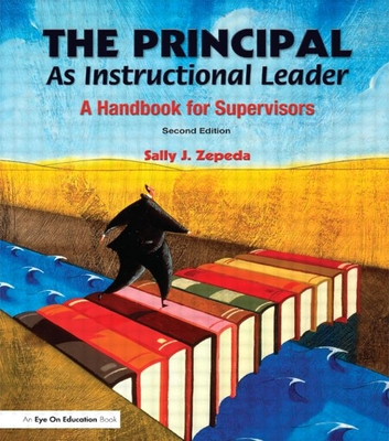 The Principal as Instructional Leader: A Handbook for Supervisors - Zepeda, Sally J