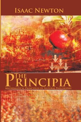 The Principia: Mathematical Principles of Natural Philosophy - Newton, Isaac, Sir