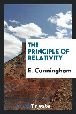 The Principle of Relativity - Cunningham, E, Professor