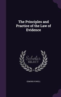 The Principles and Practice of the Law of Evidence - Powell, Edmund