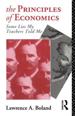 The Principles of Economics: Some Lies My Teacher Told Me - Boland, Lawrence A
