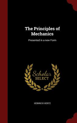 The Principles of Mechanics: Presented in a New Form - Hertz, Heinrich