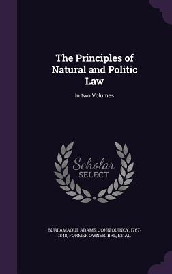 The Principles of Natural and Politic Law: In Two Volumes - Burlamaqui, J J 1694-1748