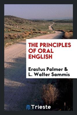 The Principles of Oral English - Palmer, Erastus