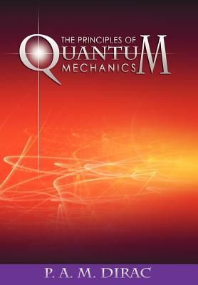 The Principles of Quantum Mechanics - Dirac, P A M