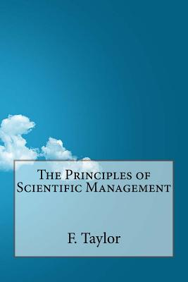 The Principles of Scientific Management - Taylor, F W