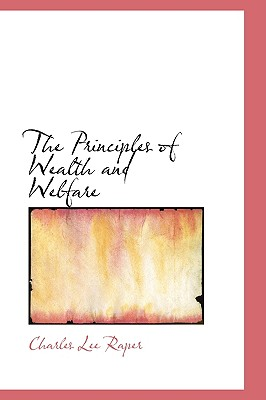 The Principles of Wealth and Welfare - Raper, Charles Lee