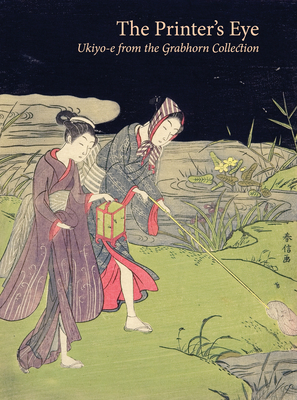 The Printer's Eye: Ukiyo-e from the Grabhorn Collection - Rinne, Melissa M., and Waterhouse, David, and Meech, Julia