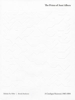 The Prints of Anni Albers: Catalogue Raisonné: Catalogue Raisonné - Albers, Anni, and Fox Weber, Nicholas (Editor), and Danilowitz, Brenda (Editor)