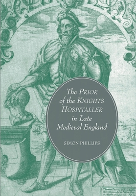 The Prior of the Knights Hospitaller in Late Medieval England - Phillips, Simon