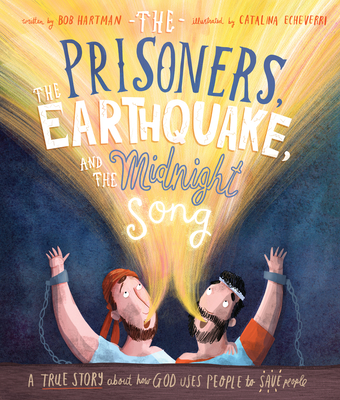 The Prisoners, the Earthquake, and the Midnight Song: A True Story about How God Uses People to Save People - Hartman, Bob