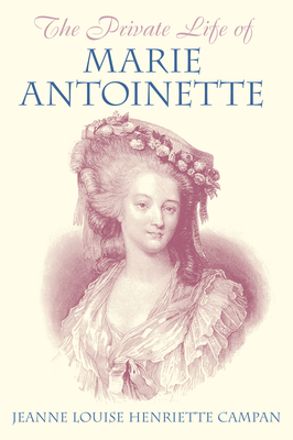 The Private Life of Marie Antoinette - Campan, Jeanne Louise Henriette