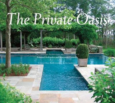 The Private Oasis: The Landscape Architecture of Edmund Hollander Design - Langdon, Philip