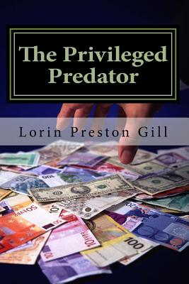 The Privileged Predator - Gill, Lorin Preston