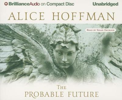 The Probable Future - Hoffman, Alice, and Ericksen, Susan (Read by)