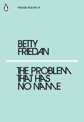The Problem that Has No Name - Friedan, Betty