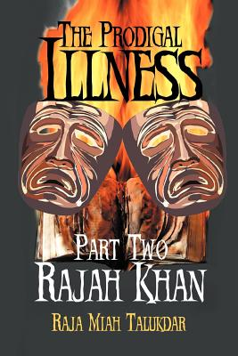 The Prodigal Illness: Part Two - Talukdar, Raja Miah