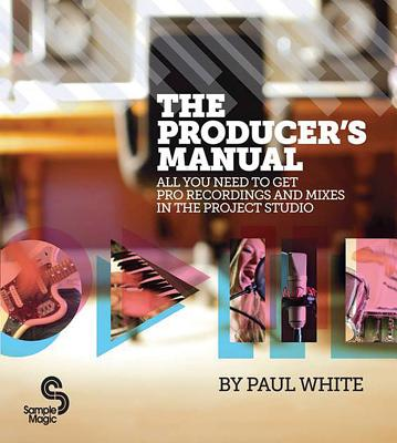 The Producer's Manual: All You Need to Get Pro Recordings and Mixes in the Project Studio - White, Paul
