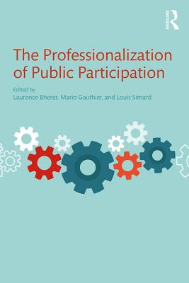 The Professionalization of Public Participation - Bherer, Laurence (Editor), and Gauthier, Mario (Editor), and Simard, Louis (Editor)