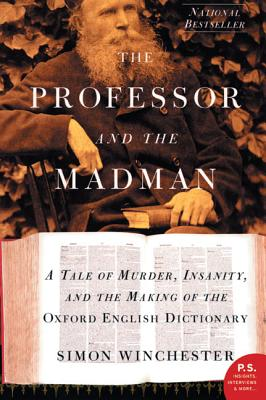 The Professor and the Madman: A Tale of Murder, Insanity, and the Making of the Oxford English Dictionary - Winchester, Simon