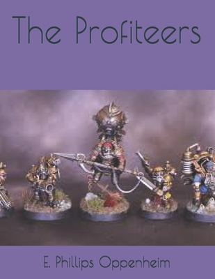 The Profiteers - Oppenheim, E Phillips