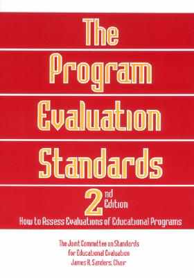 The Program Evaluation Standards: How to Assess Evaluations of Educational Programs - Sanders, James R, and Educational Evaluation, The Joint Committee on Standards for