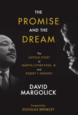 The Promise and the Dream: The Untold Story of Martin Luther King, Jr. and Robert F. Kennedy - Margolick, David, Mr., and Brinkley, Douglas, Professor (Foreword by)